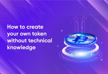 ¿Cómo crear tu propio token sin ningún conocimiento técnico?
